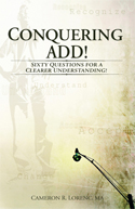 Conquering ADD! Sixty Questions for a Clearer Understanding! By Cameron Lorenc