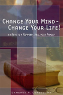 Change Your Mind - Change Your Life! 44 Keys to a Happier, Healthier Family By Cameron Lorenc